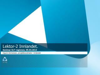 Lektor-2 Innlandet. Seminar GLT-regionen, 05.03.2013