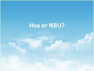 Hva  er NBU?