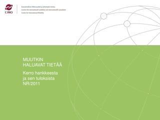 MUUTKIN HALUAVAT TIET�� Kerro hankkeesta ja sen tuloksista NR/2011