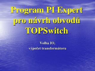 Program PI Expert pro návrh obvodů TOPSwitch