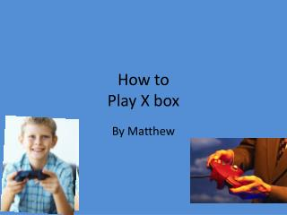 How to Play X box