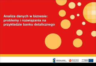 Analiza danych w biznesie: problemy i rozwiązania na przykładzie banku detalicznego
