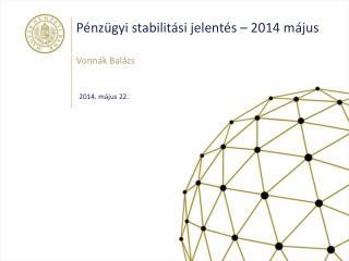 Pénzügyi stabilitási jelentés – 2014 május