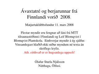 vaxtatr  og berjarunnar fr  Finnlandi vori   2008.