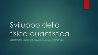 Sviluppo della fisica quantistica