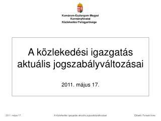 A közlekedési igazgatás aktuális jogszabályváltozásai 2011. május 17.