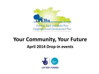 Your Community, Your Future April 2014 Drop-in events