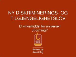 NY DISKRIMINERINGS- OG TILGJENGELIGHETSLOV