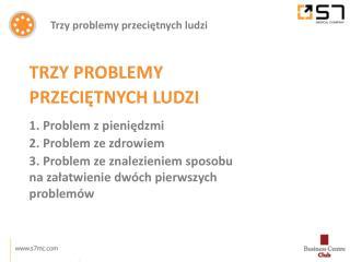 TRZY PROBLEMY  PRZECIĘTNYCH LUDZI 1. Problem z pieniędzmi 2. Problem ze zdrowiem