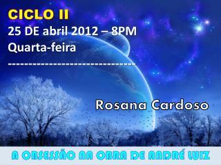 CICLO  II 25 DE  abril  2012 – 8PM Quarta-feira -------------------------------