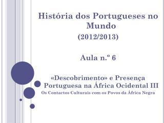 História dos Portugueses no Mundo  (2012/2013) Aula n.º 6