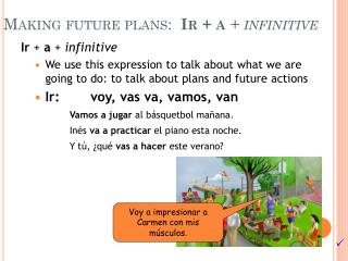 Making  future plans :   Ir  + a  + infinitive