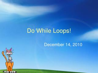 Do While Loops!