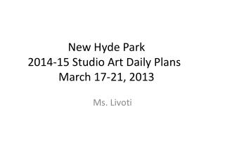 New Hyde Park 2014-15 Studio Art Daily Plans	 March 17-21, 2013