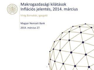 Makrogazdasági kilátások Inflációs jelentés, 2014. március