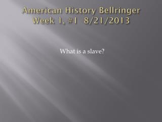American History  Bellringer Week 1, #1 8/21/2013