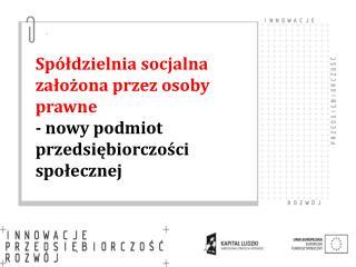 Spółdzielnia socjalna założona przez osoby prawne   - nowy podmiot przedsiębiorczości społecznej