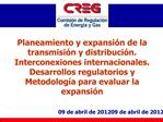 Planeamiento y expansi n de la transmisi n y distribuci n. Interconexiones internacionales. Desarrollos regulatorios y M