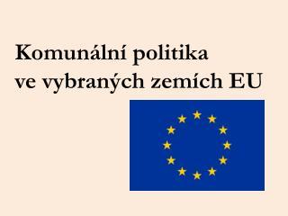 Komun�ln�  politika ve vybran �ch zem�ch EU