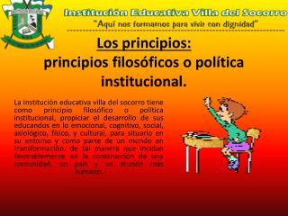 Los principios: principios filosóficos o política institucional.
