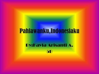 Pahlawanku,Indonesiaku