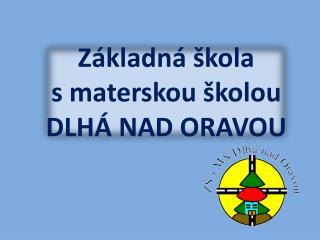 Základná škola  s materskou školou  DLHÁ NAD ORAVOU