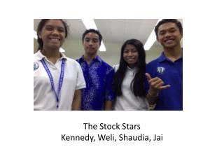 The Stock Stars Kennedy,  Weli ,  Shaudia , Jai