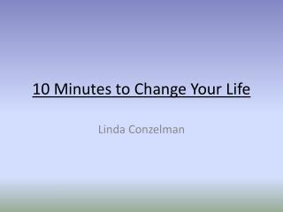 10 Minutes to Change Your  Life