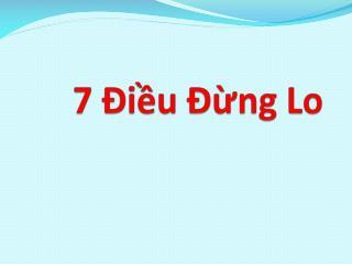 7  Điều Đừng  Lo