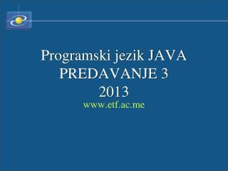 Programski jezik JAVA PREDAVANJE  3 201 3