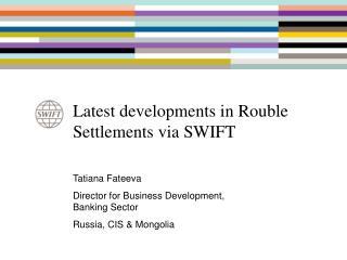 Latest developments in Rouble Settlements via SWIFT