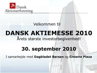 DANSK AKTIEMESSE 2010 Årets største investorbegivenhed! 30. september 2010