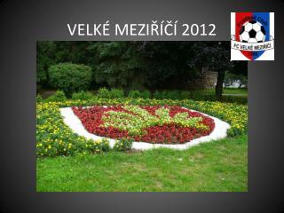 VELKÉ MEZIŘÍČÍ 2012