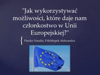 """"""" Jak wykorzystywać możliwości, które daje nam członkostwo w Unii Europejskiej?"""""""