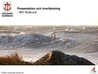 Presentation och överlämning - NKI Slutkund