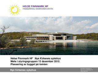 Helse Finnmark HF   Nye Kirkenes sykehus Møte i styringsgruppen 13 desember  2012