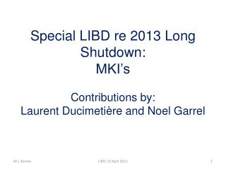 Special  LIBD re  2013  Long Shutdown: MKI�s Contributions by: