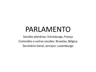 PARLAMENTO Sessões plenárias: Estrasburgo, França Comissões e outras sessões: Bruxelas, Bélgica