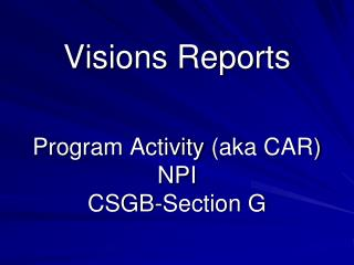 Visions Reports Program Activity  (aka CAR ) NPI CSGB-Section G