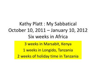 Kathy Platt : My Sabbatical October 10, 2011 – January 10, 2012 Six weeks in Africa