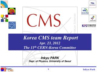 Korea CMS team Report Apr. 23, 2012 The 11 th  CERN-Korea Committee