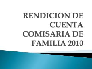 RENDICION DE CUENTA COMISARIA DE FAMILIA 2010