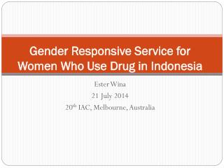 Gender Responsive Service for Women Who Use Drug in Indonesia