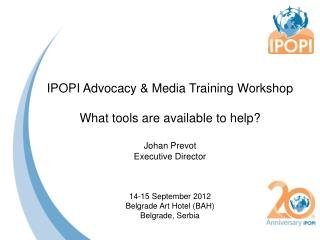 IPOPI Advocacy & Media Training  Workshop What tools are available to help? Johan Prevot