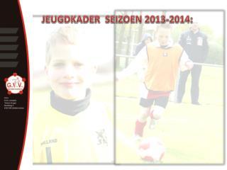 JEUGDKADER  SEIZOEN 2013-2014 :