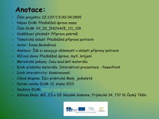 Anotace: Číslo projektu: CZ.1.07/1.5.00/34.0905 Název DUM: Předběžná úprava masa