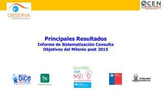 Principales Resultados Informe de Sistematización Consulta  Objetivos  del Milenio post 2015