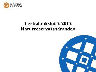 Tertialbokslut 2 2012 Naturreservatsnämnden