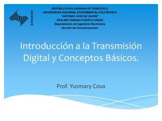 Introducción a la Transmisión  D igital y Conceptos Básicos.