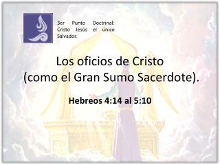 Los oficios de Cristo   (como el Gran Sumo Sacerdote).